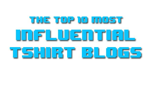 Top 10 Most Influential T-Shirt Blogs